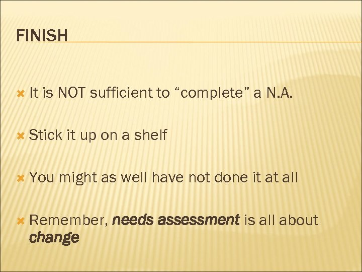 "FINISH It is NOT sufficient to ""complete"" a N. A. Stick You it up"