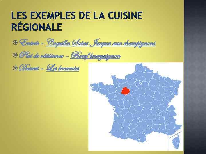 LES EXEMPLES DE LA CUISINE RÉGIONALE Entrée – Coquilles Saint-Jacques aux champignons Plat de