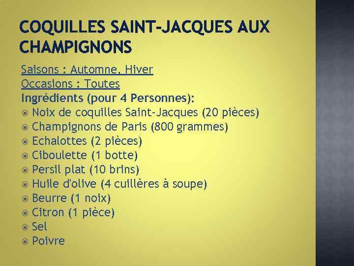 COQUILLES SAINT-JACQUES AUX CHAMPIGNONS Saisons : Automne, Hiver Occasions : Toutes Ingrédients (pour 4