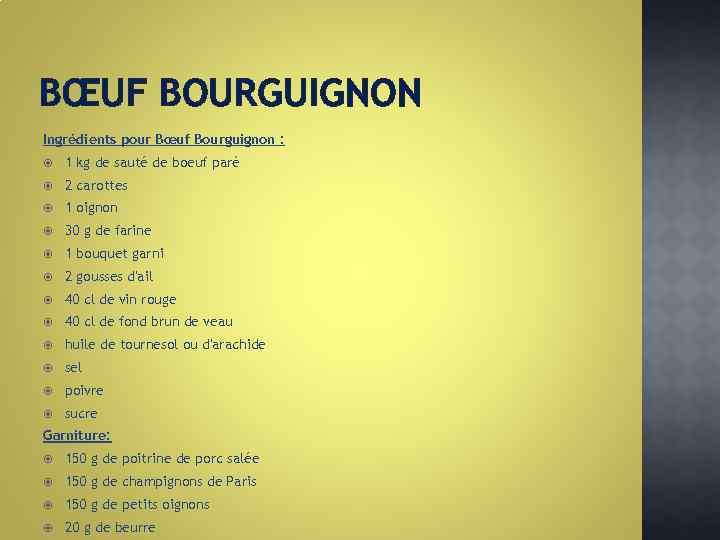 BŒUF BOURGUIGNON Ingrédients pour Bœuf Bourguignon : 1 kg de sauté de boeuf paré