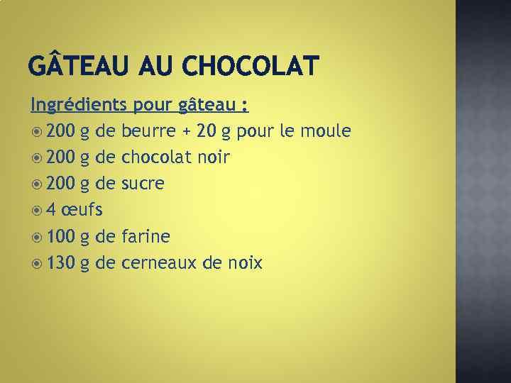 G TEAU AU CHOCOLAT Ingrédients pour gâteau : 200 g de beurre + 20