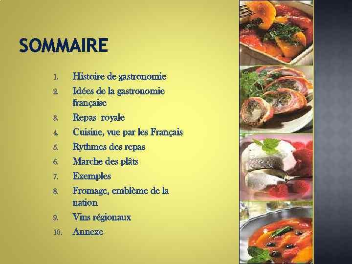 SOMMAIRE 1. 2. 3. 4. 5. 6. 7. 8. 9. 10. Histoire de gastronomie