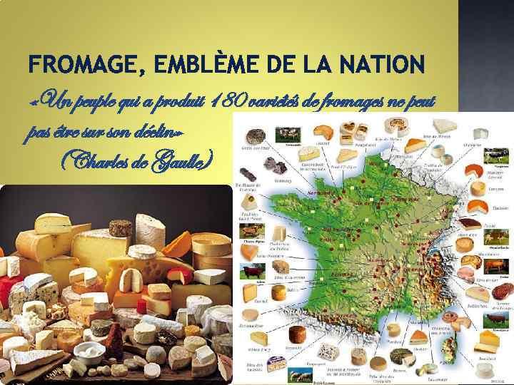 FROMAGE, EMBLÈME DE LA NATION «Un peuple qui a produit 180 variétés de fromages
