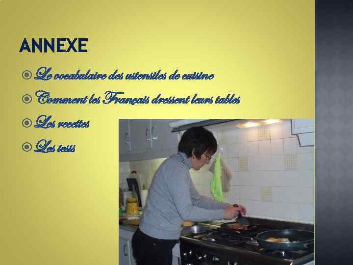 ANNEXE Le vocabulaire des ustensiles de cuisine Comment les Français dressent leurs tables Les