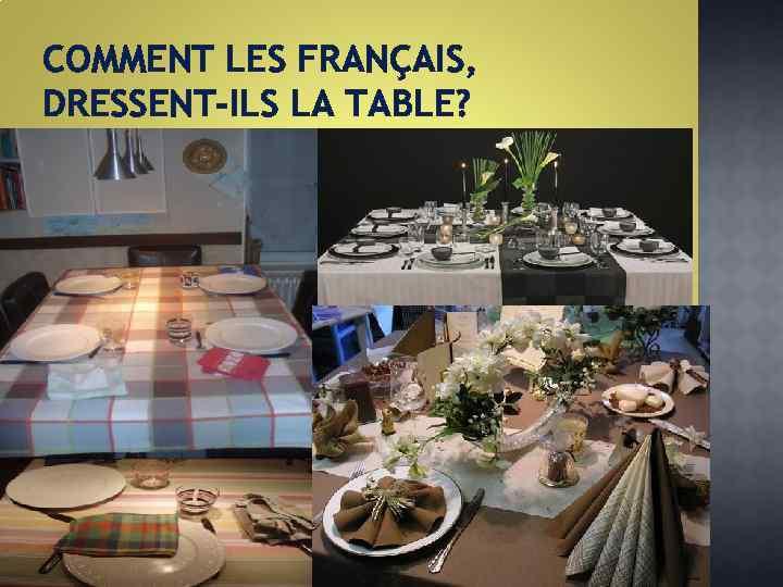 COMMENT LES FRANÇAIS, DRESSENT-ILS LA TABLE?