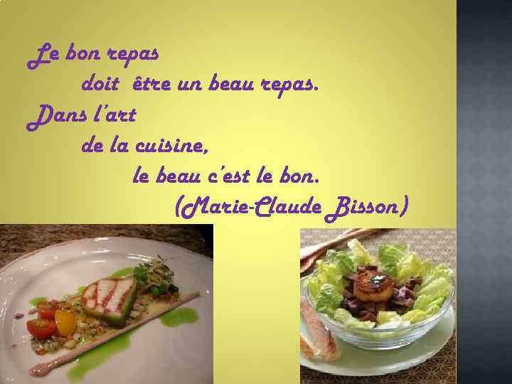 Le bon repas doit être un beau repas. Dans l'art de la cuisine, le