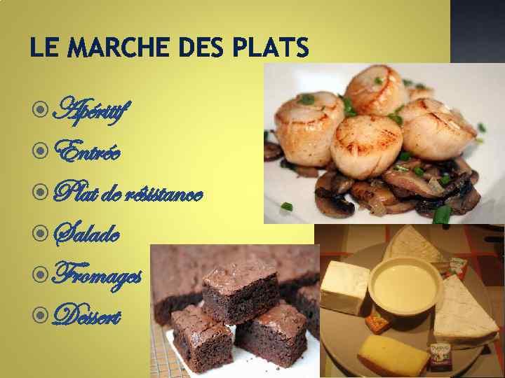 LE MARCHE DES PLATS Apéritif Entrée Plat de résistance Salade Fromages Dessert