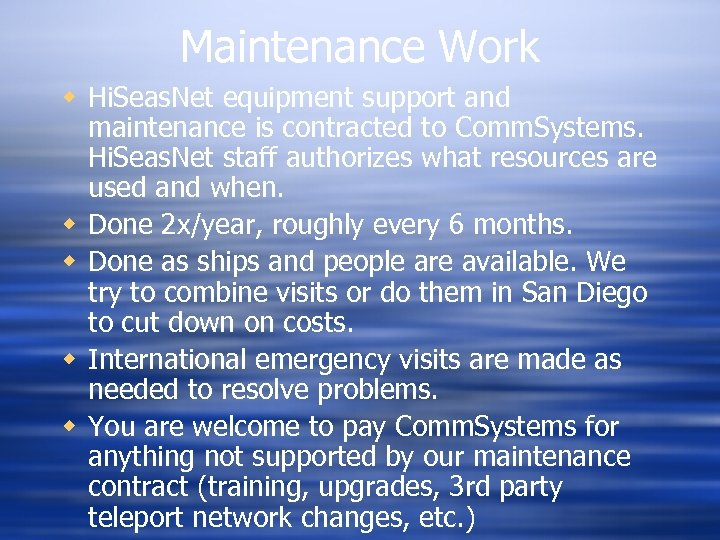 Maintenance Work w Hi. Seas. Net equipment support and maintenance is contracted to Comm.