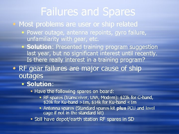 Failures and Spares w Most problems are user or ship related w Power outage,