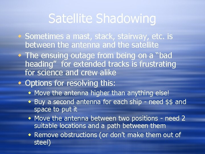 Satellite Shadowing w Sometimes a mast, stack, stairway, etc. is between the antenna and