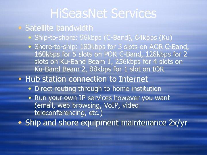 Hi. Seas. Net Services w Satellite bandwidth w Ship-to-shore: 96 kbps (C-Band), 64 kbps