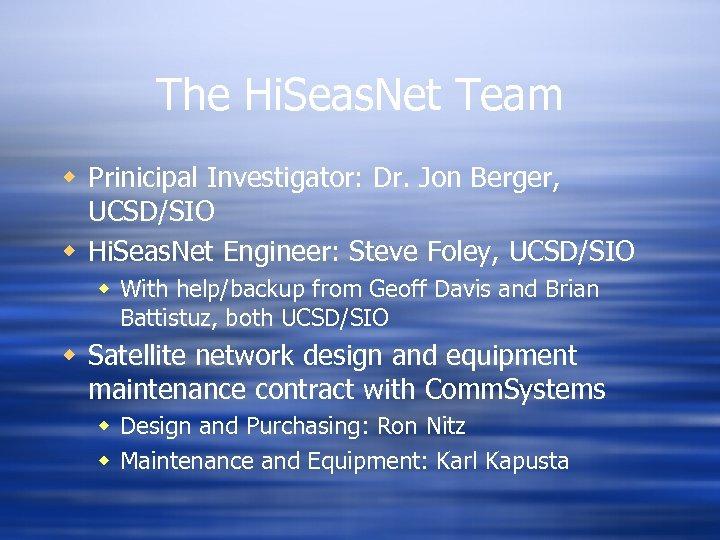 The Hi. Seas. Net Team w Prinicipal Investigator: Dr. Jon Berger, UCSD/SIO w Hi.