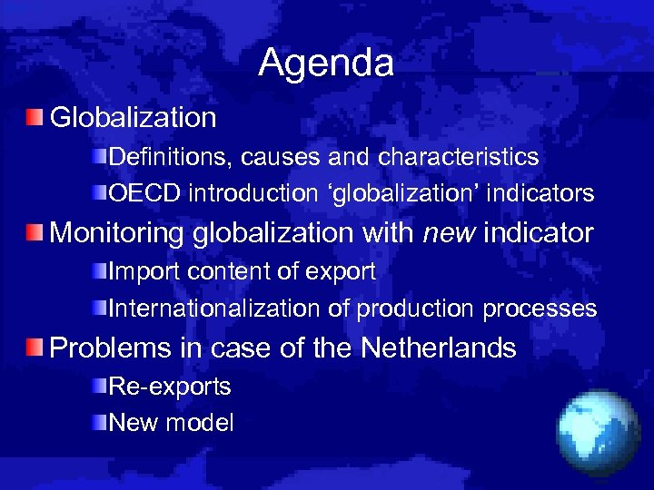 Agenda Globalization Definitions, causes and characteristics OECD introduction 'globalization' indicators Monitoring globalization with new