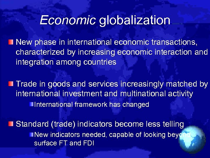 Economic globalization New phase in international economic transactions, characterized by increasing economic interaction and
