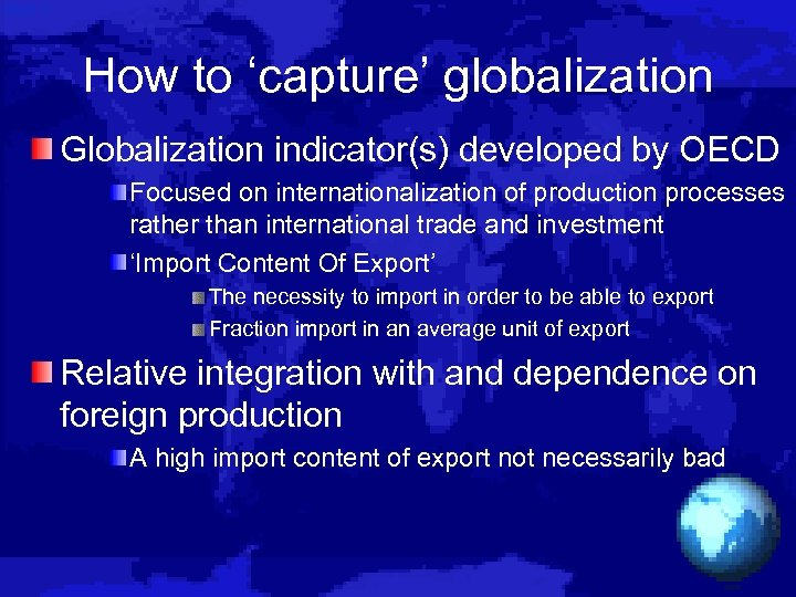 How to 'capture' globalization Globalization indicator(s) developed by OECD Focused on internationalization of production