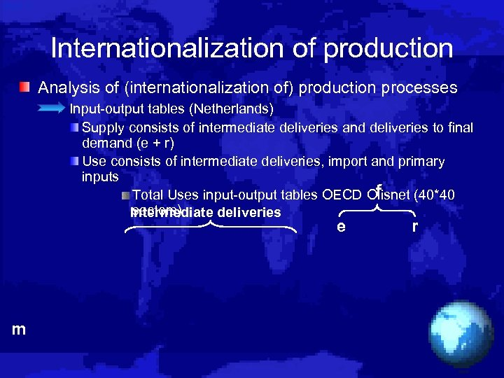 Internationalization of production Analysis of (internationalization of) production processes Input-output tables (Netherlands) Supply consists