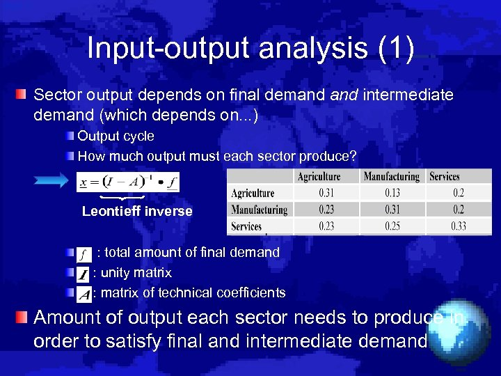 Input-output analysis (1) Sector output depends on final demand intermediate demand (which depends on.