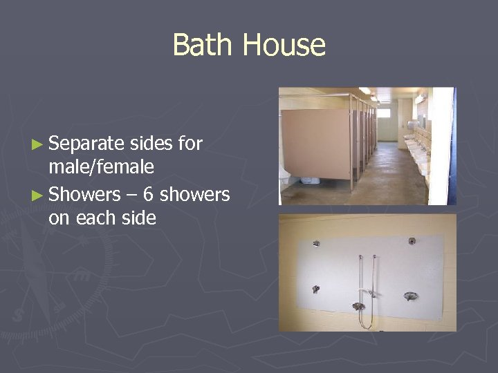 Bath House ► Separate sides for male/female ► Showers – 6 showers on each