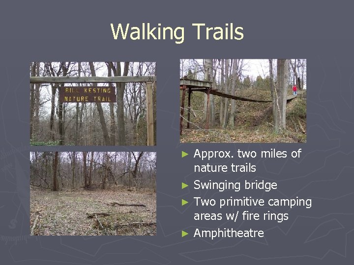 Walking Trails Approx. two miles of nature trails ► Swinging bridge ► Two primitive