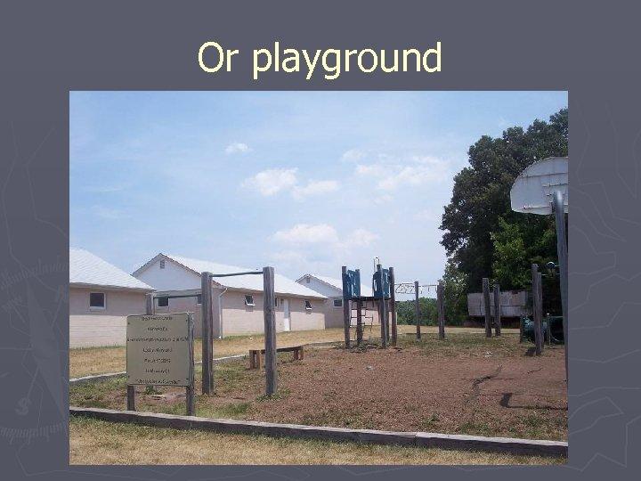 Or playground