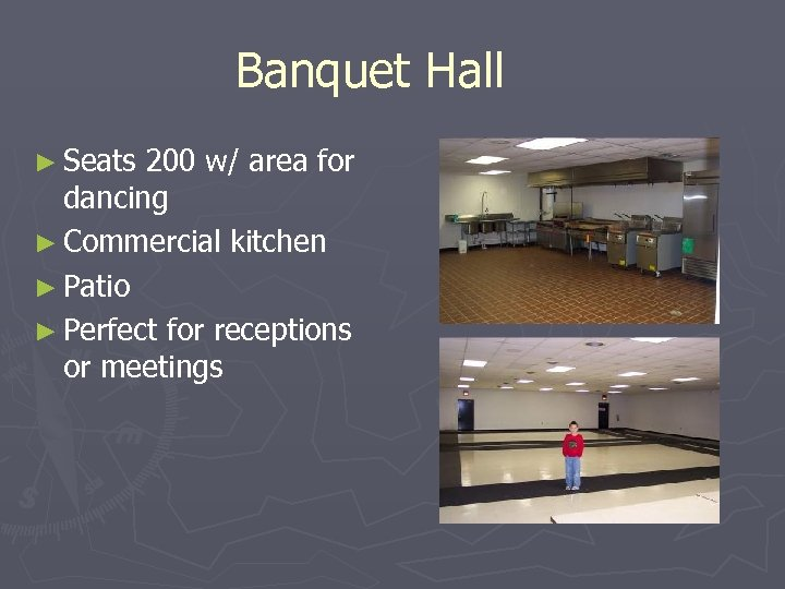 Banquet Hall ► Seats 200 w/ area for dancing ► Commercial kitchen ► Patio