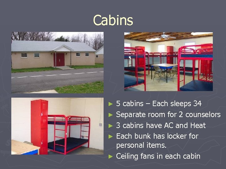 Cabins 5 cabins – Each sleeps 34 ► Separate room for 2 counselors ►