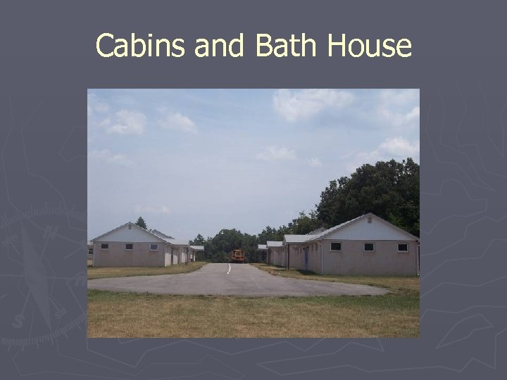 Cabins and Bath House