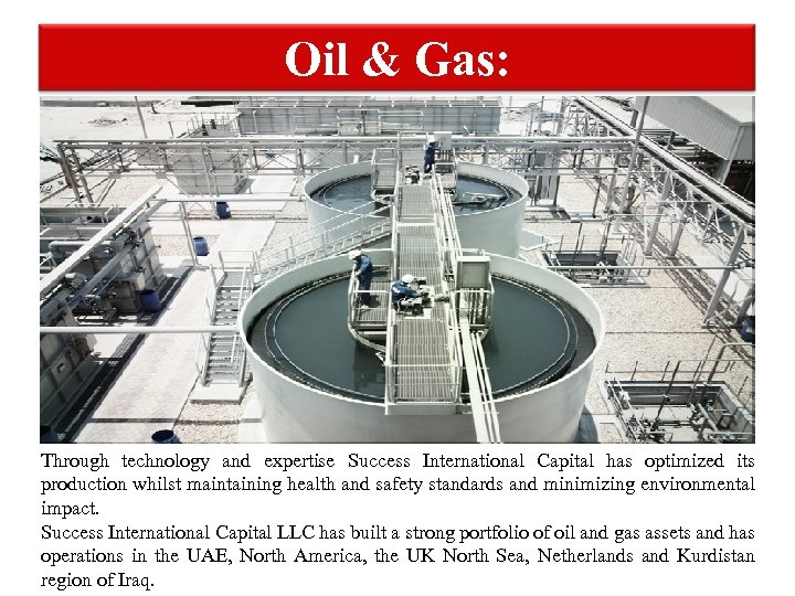 Oil & Gas: Through technology and expertise Success International Capital has optimized its production