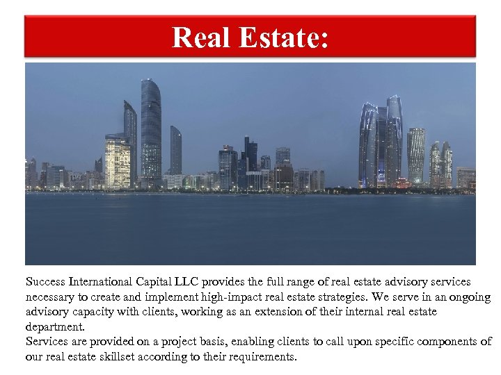 Real Estate: Success International Capital LLC provides the full range of real estate advisory