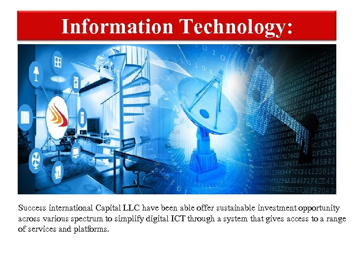 Information Technology: Success international Capital LLC have been able offer sustainable investment opportunity across