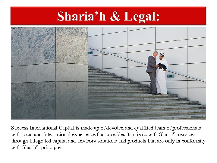 Sharia'h & Legal: Success International Capital is made up of devoted and qualified team