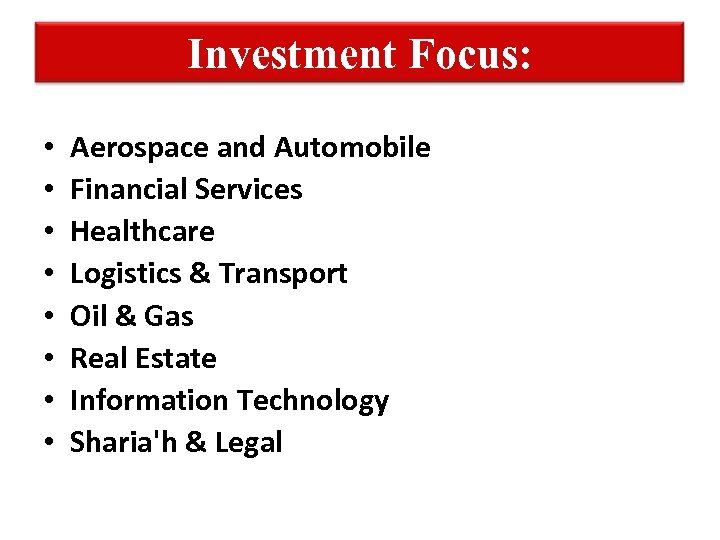 Investment Focus: • • Aerospace and Automobile Financial Services Healthcare Logistics & Transport Oil