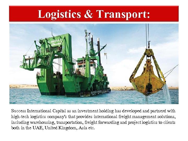 Logistics & Transport: Success International Capital as an investment holding has developed and partnerd