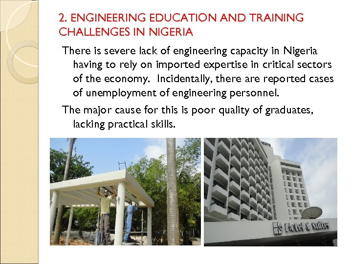 2. ENGINEERING EDUCATION AND TRAINING CHALLENGES IN NIGERIA There is severe lack of engineering
