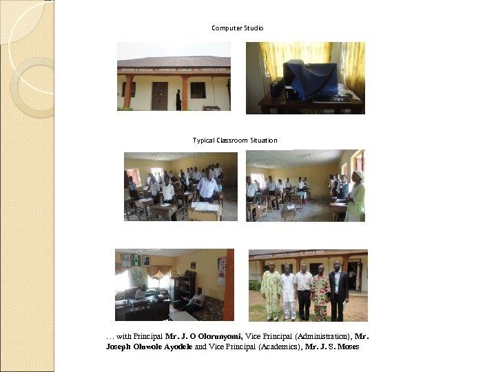 Computer Studio Typical Classroom Situation … with Principal Mr. J. O Olorunyomi, Vice Principal