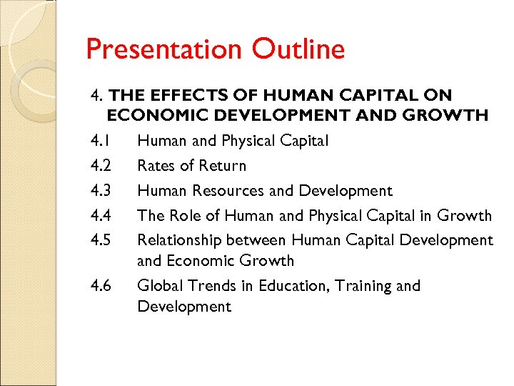 Presentation Outline 4. THE EFFECTS OF HUMAN CAPITAL ON ECONOMIC DEVELOPMENT AND GROWTH 4.