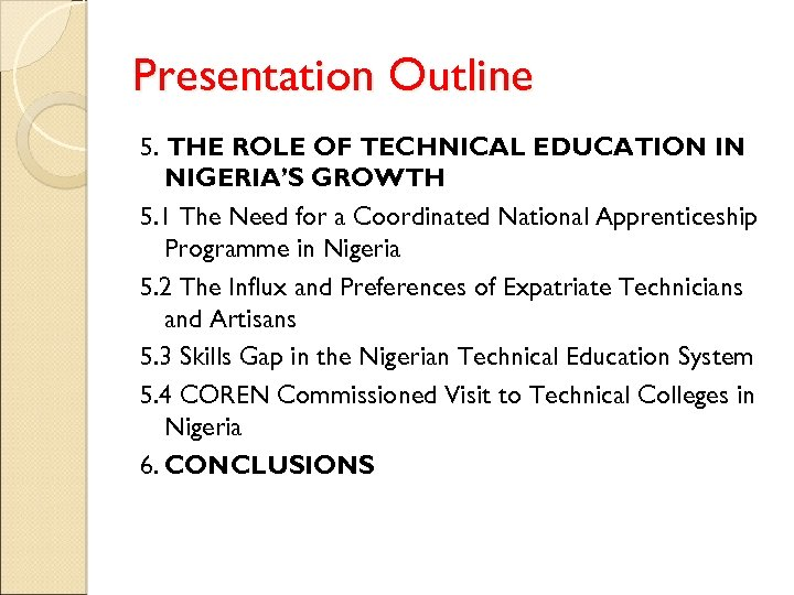 Presentation Outline 5. THE ROLE OF TECHNICAL EDUCATION IN NIGERIA'S GROWTH 5. 1 The