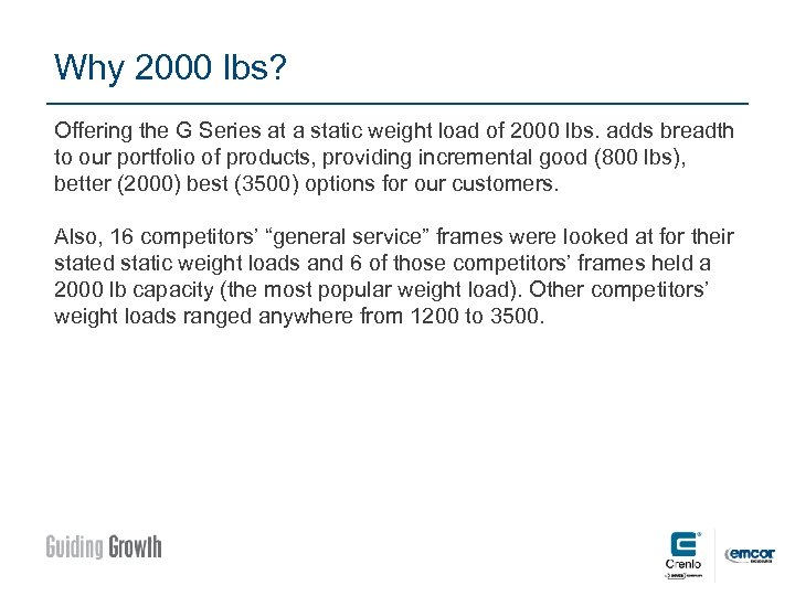 Why 2000 lbs? Offering the G Series at a static weight load of 2000
