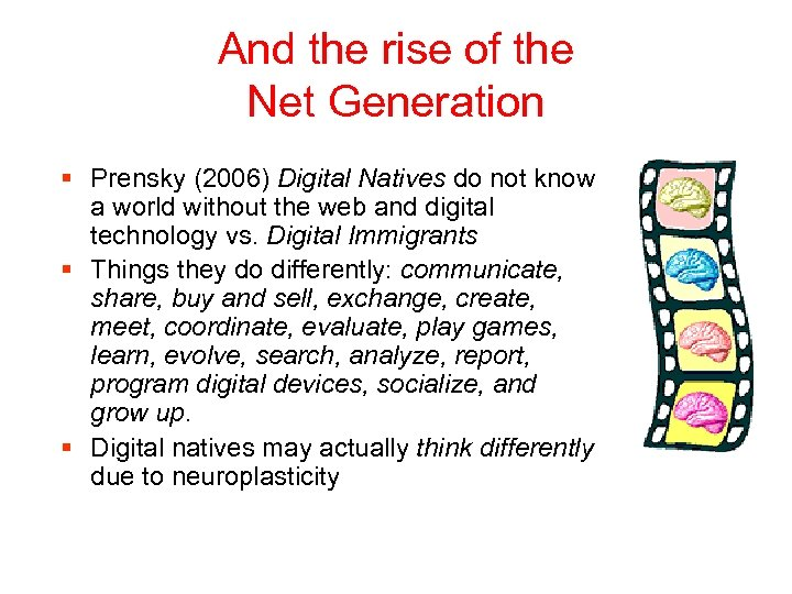 And the rise of the Net Generation § Prensky (2006) Digital Natives do not