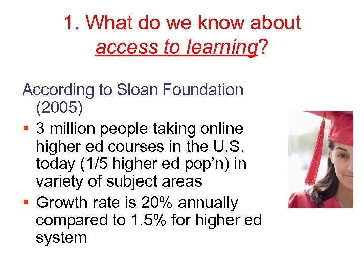 1. What do we know about access to learning? According to Sloan Foundation (2005)