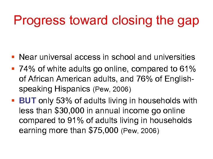 Progress toward closing the gap § Near universal access in school and universities §
