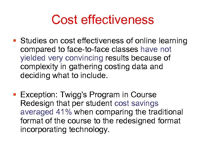 Cost effectiveness § Studies on cost effectiveness of online learning compared to face-to-face classes