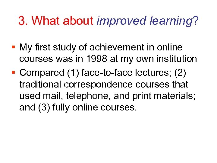3. What about improved learning? § My first study of achievement in online courses