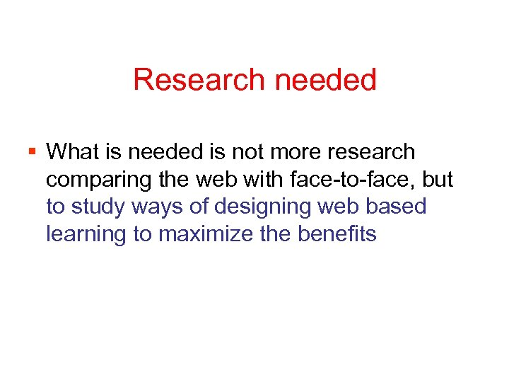 Research needed § What is needed is not more research comparing the web with