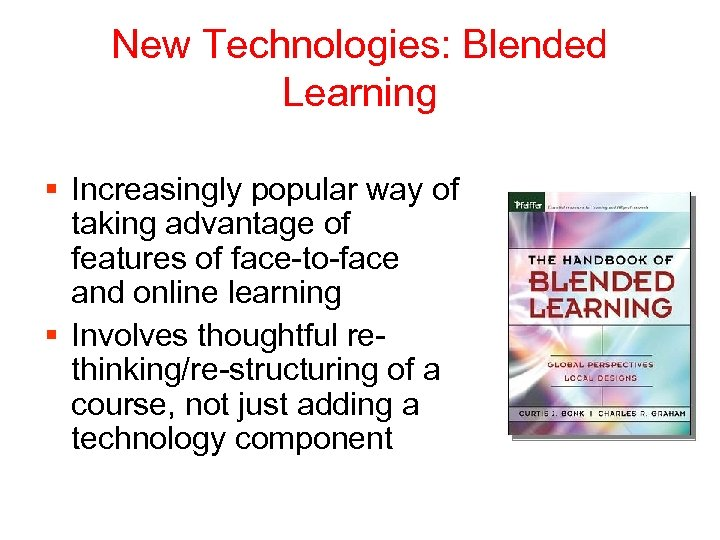 New Technologies: Blended Learning § Increasingly popular way of taking advantage of features of