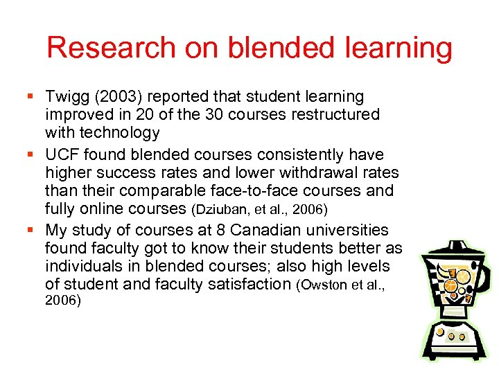 Research on blended learning § Twigg (2003) reported that student learning improved in 20