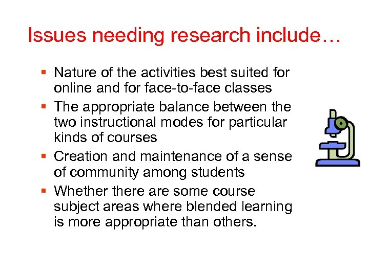 Issues needing research include… § Nature of the activities best suited for online and
