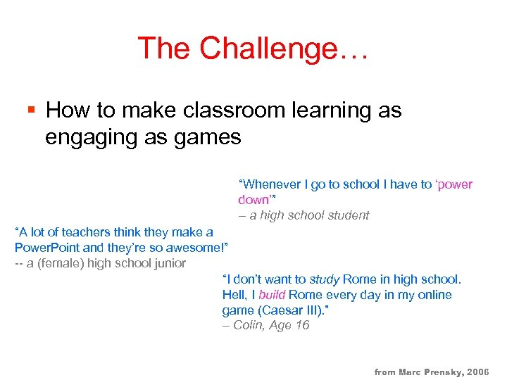 """The Challenge… § How to make classroom learning as engaging as games """"Whenever I"""