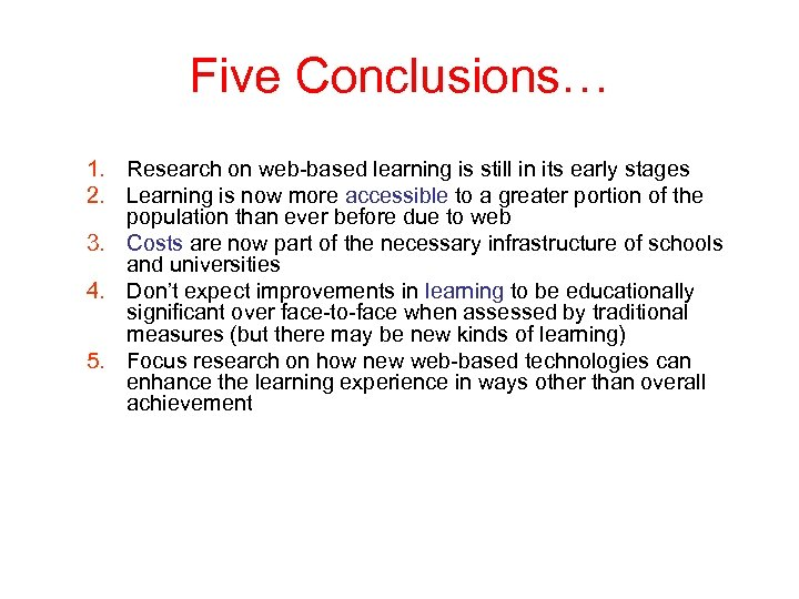 Five Conclusions… 1. Research on web-based learning is still in its early stages 2.
