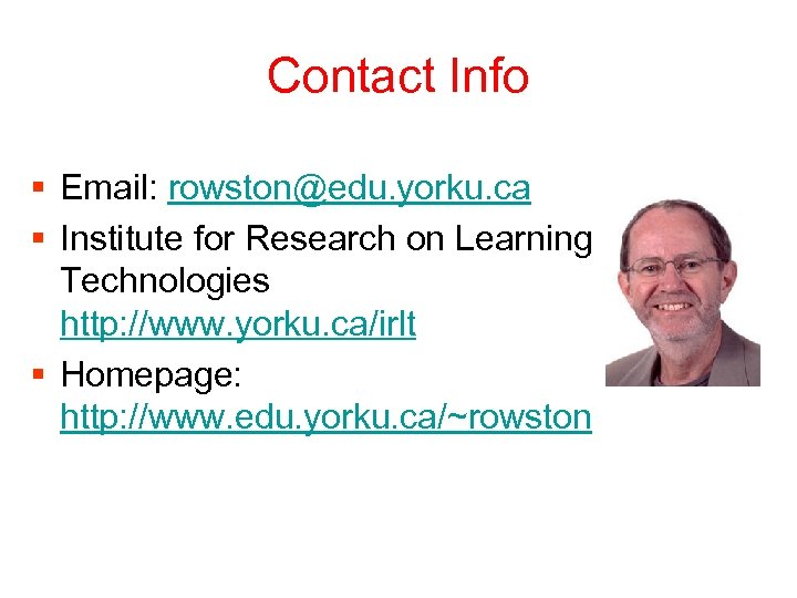 Contact Info § Email: rowston@edu. yorku. ca § Institute for Research on Learning Technologies